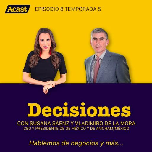 Vladimiro de la Mora, CEO y Presidente de GE México y AmCham/Mexico – T5/E8